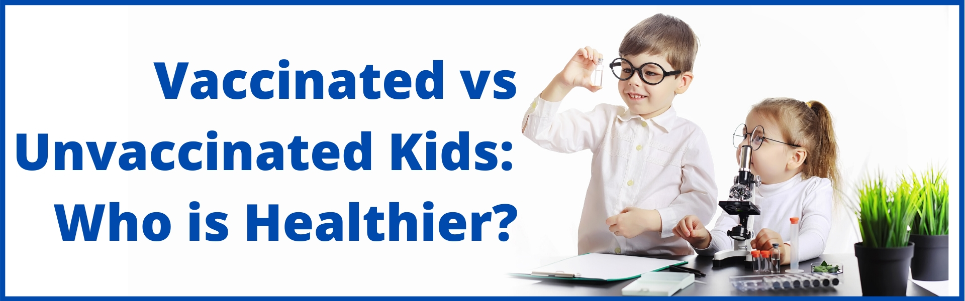 Vaccinated vs Un-vaccinated Kids Who is Healthier