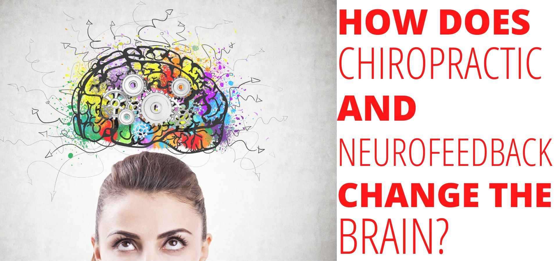 HOW DOES CHIROPRACTIC AND NEUROFEEDBACK CHANGE THE BRAIN