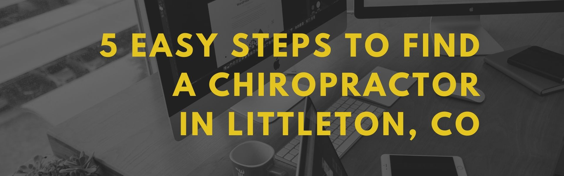 5 Easy Steps To Find A Chiropractor In Littleton, CO