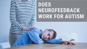 does neurofeedback work for autism thumbnail