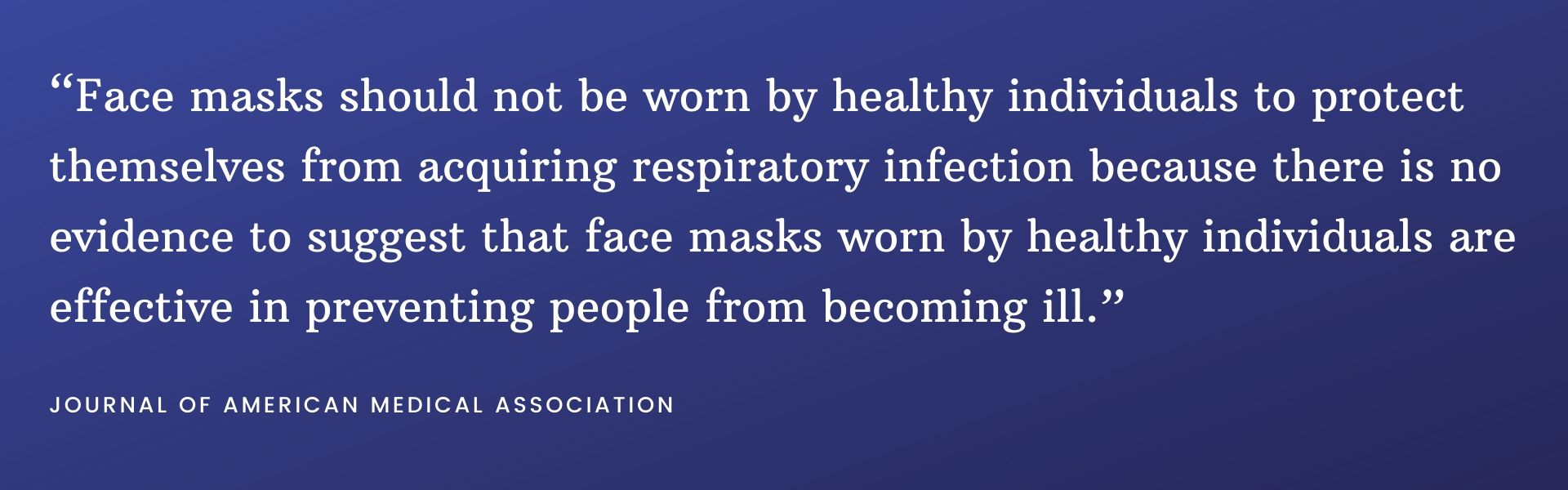 Face masks should not be worn by healthy individuals