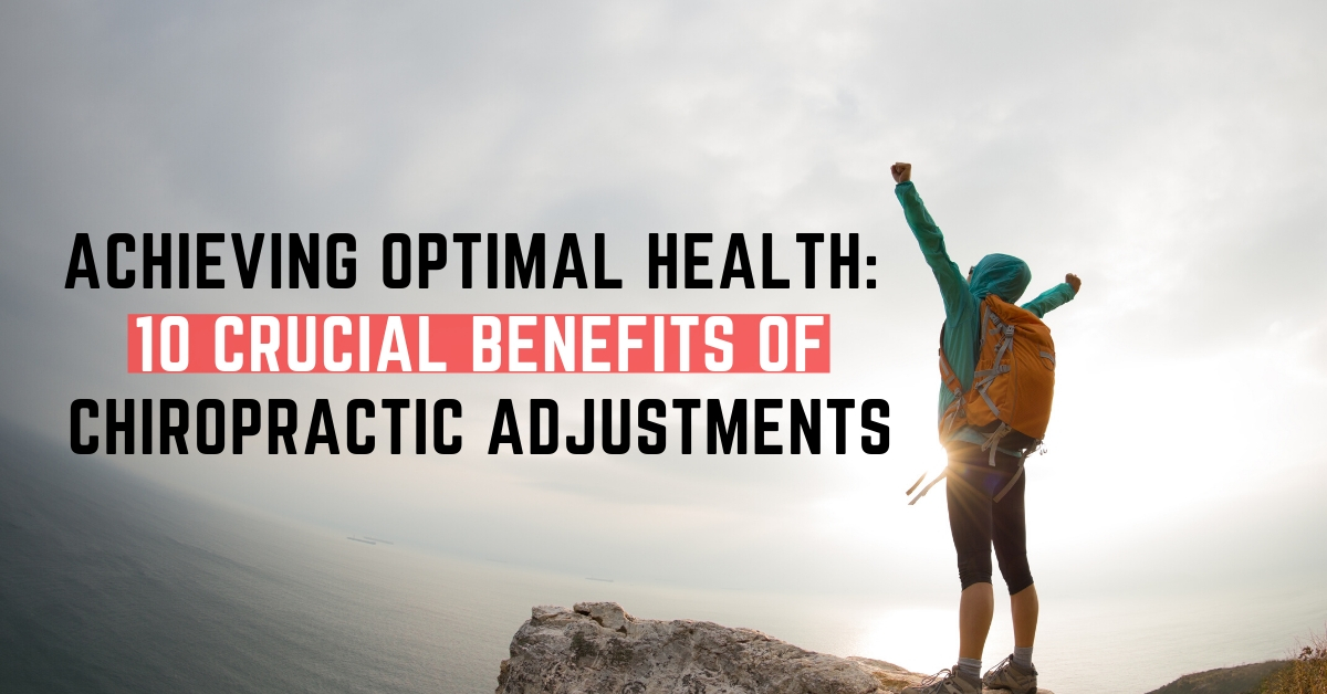 Achieving Optimal Health 10 Crucial Benefits of Chiropractic Adjustments